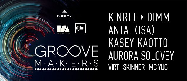 Groove Makers. Kinree, Antai (ISA), Kasey Kaotto, Dimm, Aurora Solovey, Virt,  Skinner, Mc Yug