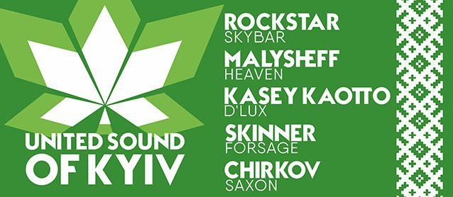 United sound of Kyiv. Rockstar (SkyBar), Malysheff (Heaven), Kasey Kaotto (D'Lux), Skinner (Forsage), Chirkov (Saxon), Mc Mirage