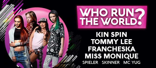 Who Run The World? Tommy Lee, Kin Spin, Francheska, Miss Monique