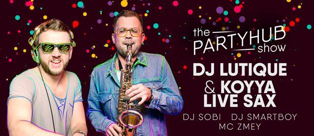 PartyHub show ft. Dj Lutique & Koyya live sax