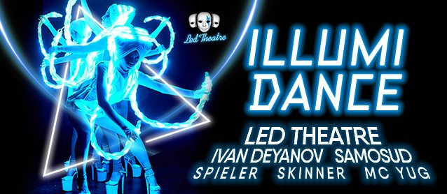 illumiDance. Led Theatre, Ivan Deyanov, Samosud, Spieler, Skinner, Mc Yug