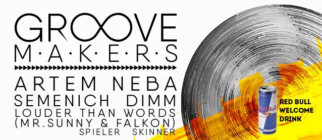 Groove Makers. Artem Neba, Dimm, Louder Than Words (Mr.Sunny & Falkon), Semenich, Spieler, Skinner