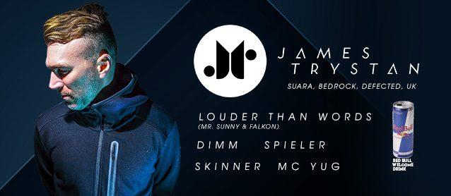 James Trystan (Suara, Bedrock, Defected, UK), Louder Than Words (Mr. Sunny & Falkon), Dimm, Spieler, Skinner, Mc Yug