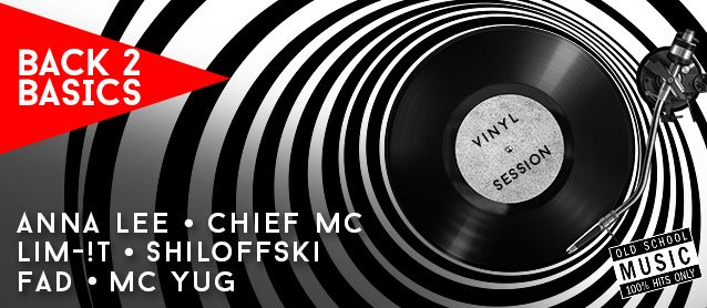 Back 2 basics: vinyl session. Anna Lee, Chief MC, Gans & Lim-!t, Shiloffski, Dj Fad, Mc Yug