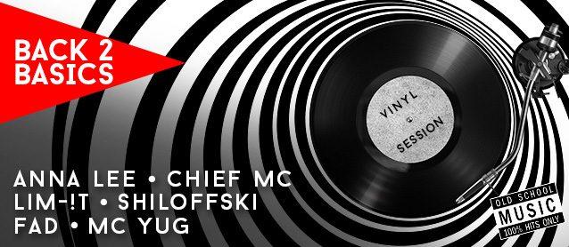 Back 2 basics: vinyl session. Anna Lee, Chief MC, Gans & Lim-!t, Shiloffski, Dj Fad, Mc Yug