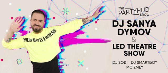 PartyHub show ft. Dj Sanya Dymov & Led Theatre show