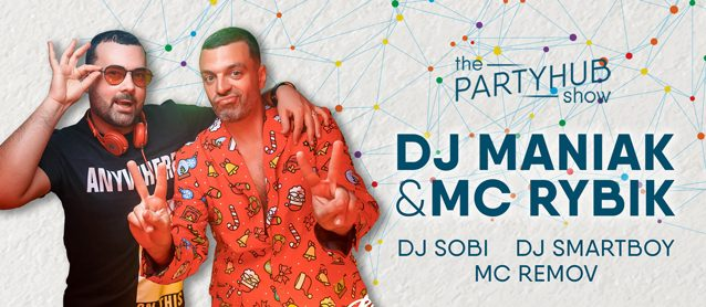 PartyHub show ft. Dj Maniak & Mc Rybik